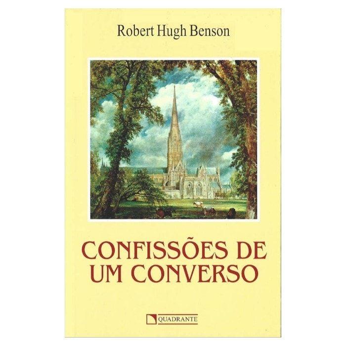 Confissões de um Converso - Robert Hugh Benson
