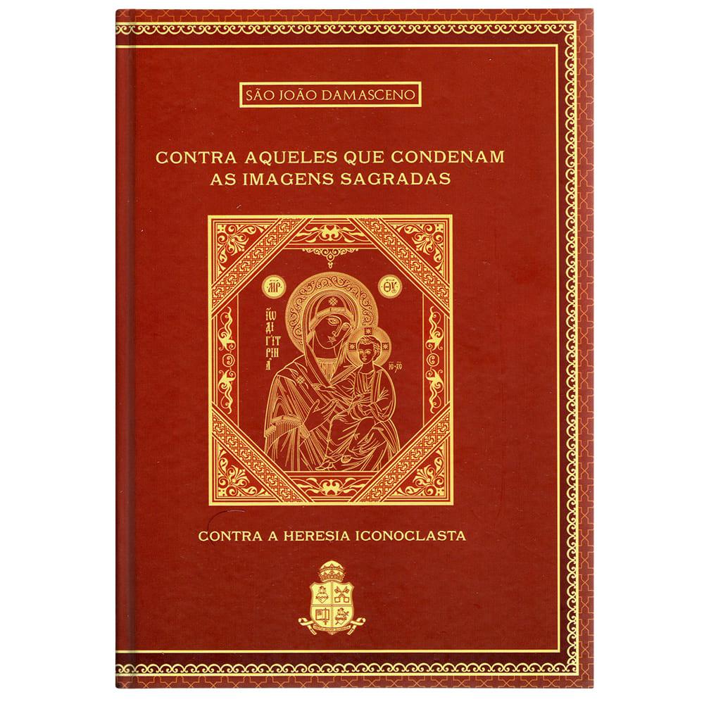 Contra Aqueles que Condenam as Imagens Sagradas - S. João Damasceno