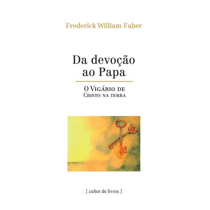 Da Devoção ao Papa: O Vigário de Cristo na Terra - Pe. Frederick W. Faber