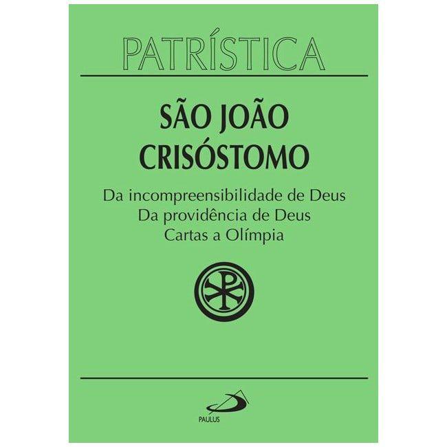Da Incompreensibilidade de Deus | Da Providência de Deus | Cartas a Olímpia - Vol. 23 - S. João Crisóstomo