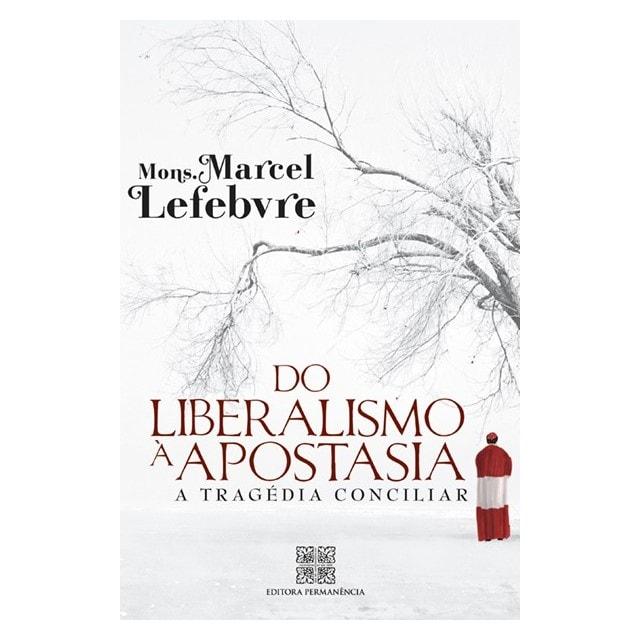 Do Liberalismo à Apostasia - Mons. Marcel Lefebvre
