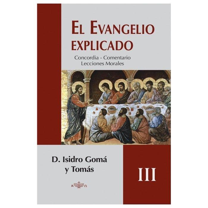 El Evangelio Explicado (4 vols.) - D. Isidro Gomá y Tomás