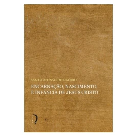 Encarnação, Nascimento e Infância de Jesus Cristo - S. Afonso Maria de Ligório