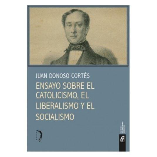 Ensayo sobre el Catolicismo, el Liberalismo y el Socialismo - Juan Donoso Cortés
