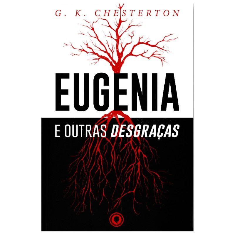 Eugenia e outras desgraças - G. K. Chesterton