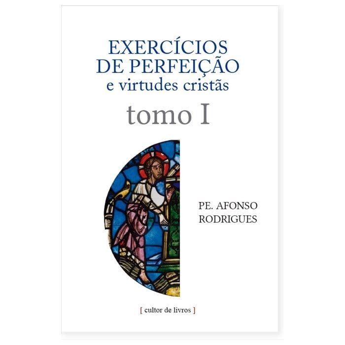 Exercícios de Perfeição e Virtudes Cristãs (Vol. 1) - Pe. Afonso Rodrigues