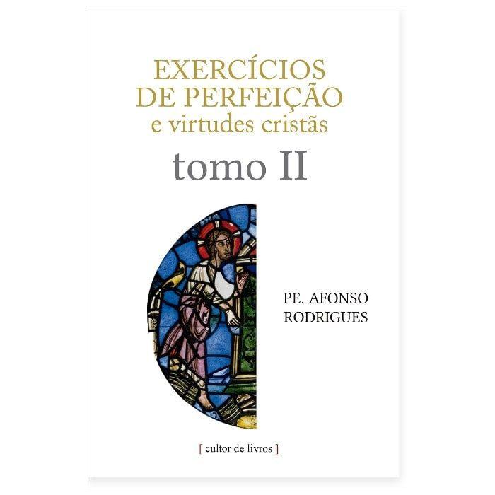 Exercícios de Perfeição e Virtudes Cristãs (Vol. 2) - Pe. Afonso Rodrigues