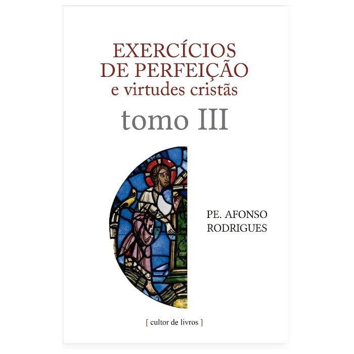Exercícios de Perfeição e Virtudes Cristãs (Vol. 3) - Pe. Afonso Rodrigues