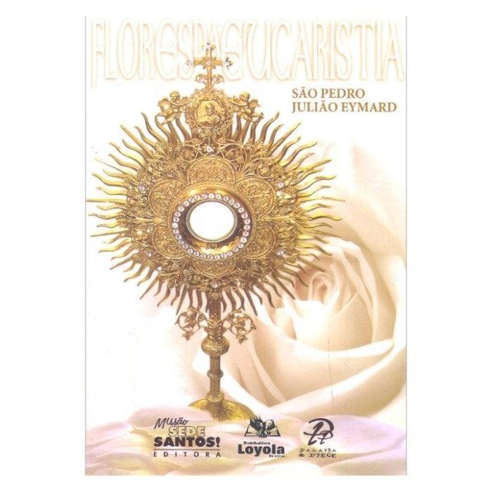 Flores da Eucaristia - S. Pedro Julião Eymard