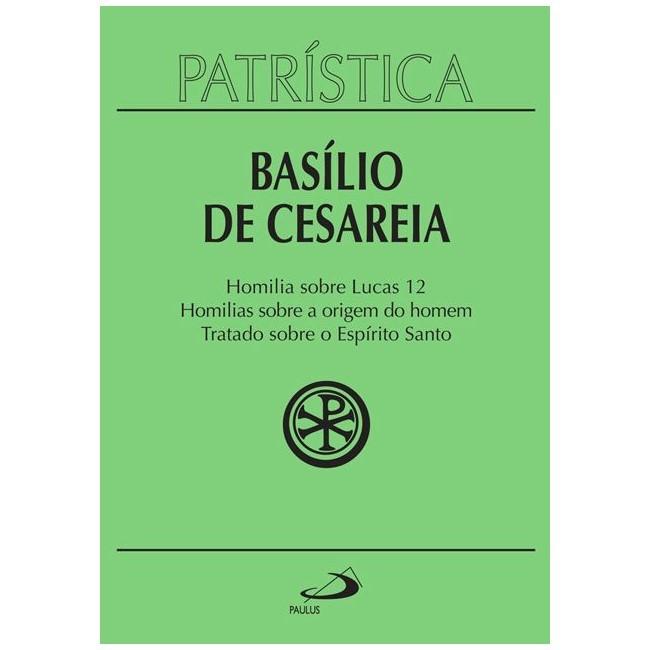 Homilia sobre Lucas   Homilias sobre a origem do homem   Tratado sobre o Espírito Santo - Vol. 14 - Basílio de Cesaréia