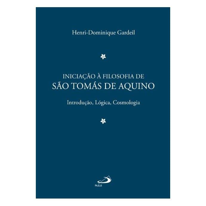 Iniciação à Filosofia de S. Tomás de Aquino (Vol. 1) - Pe. Henri-Dominique Gardeil