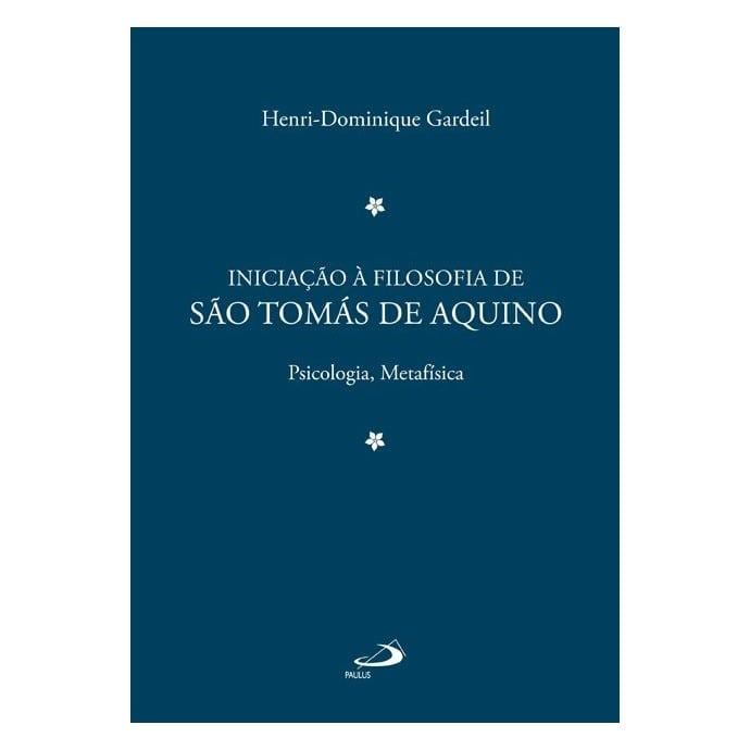 Iniciação à Filosofia de S. Tomás de Aquino (Vol. 2) - Pe. Henri-Dominique Gardeil