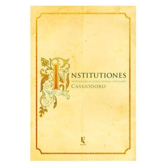 Institutiones: Introdução as Letras Divinas e Seculares - Cassiodoro