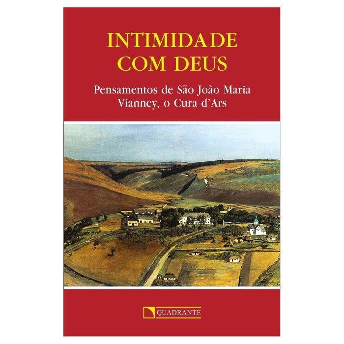 Intimidade com Deus: Pensamentos de São João Maria Vianney, o Cura d''Ars