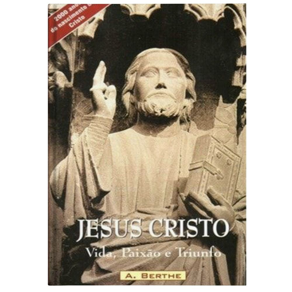 Jesus Cristo: Vida, Paixão e Triunfo - Augustin Berthe
