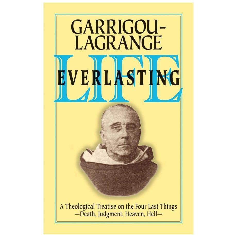 Life Everlasting: A Theological Treatise on the Four Last Things - R. Garrigou-Lagrange