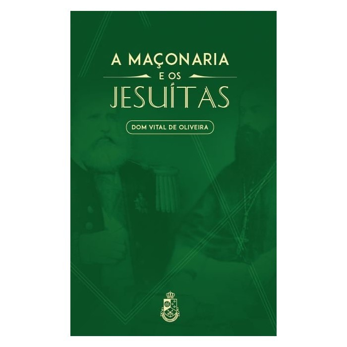 A Maçonaria e os Jesuítas - D. Vital de Oliveira