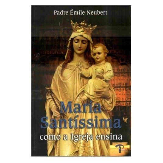 Maria Santíssima: Como a Igreja Ensina - Pe. Émile Neubert