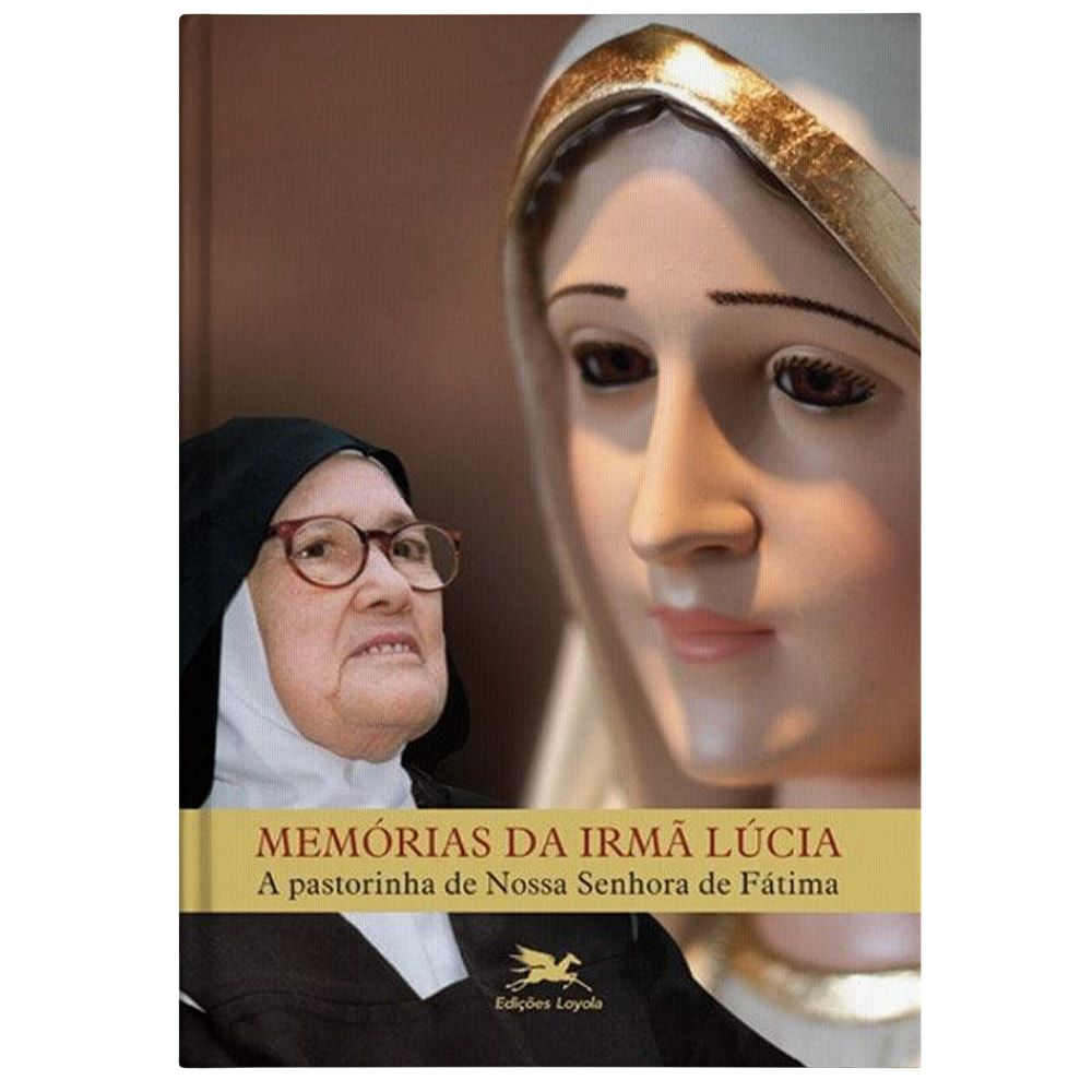 Memórias da Irmã Lúcia: A Pastorinha de Nossa Senhora de Fátima