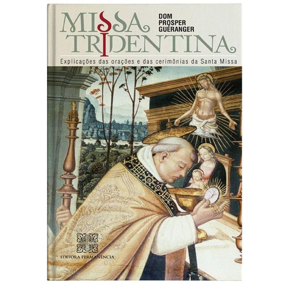 Missa Tridentina: Explicações das Orações e Cerimônias da Santa Missa - D. Prosper Guéranger
