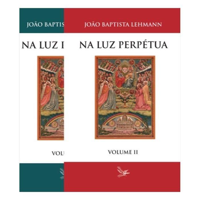 Na Luz Perpétua: Biografias de Santos com Ilustrações (2 vols.) - João Baptista Lehmann
