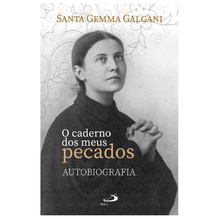 O Caderno dos meus Pecados: Autobiografia - S. Gemma Galgani