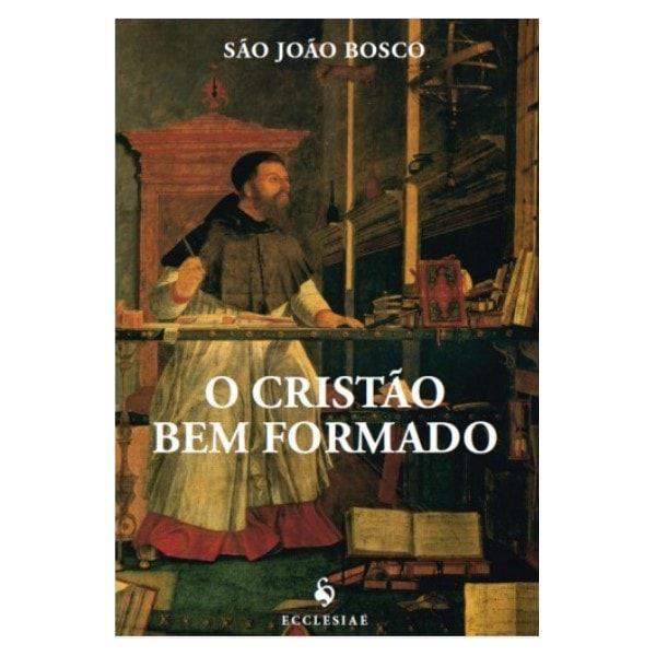 O Cristão Bem Formado - S. João Bosco