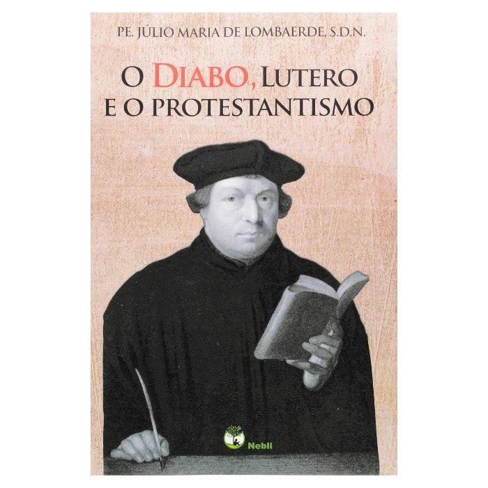 O Diabo, Lutero e o Protestantismo - Pe. Julio Maria de Lombaerde, S.D.N