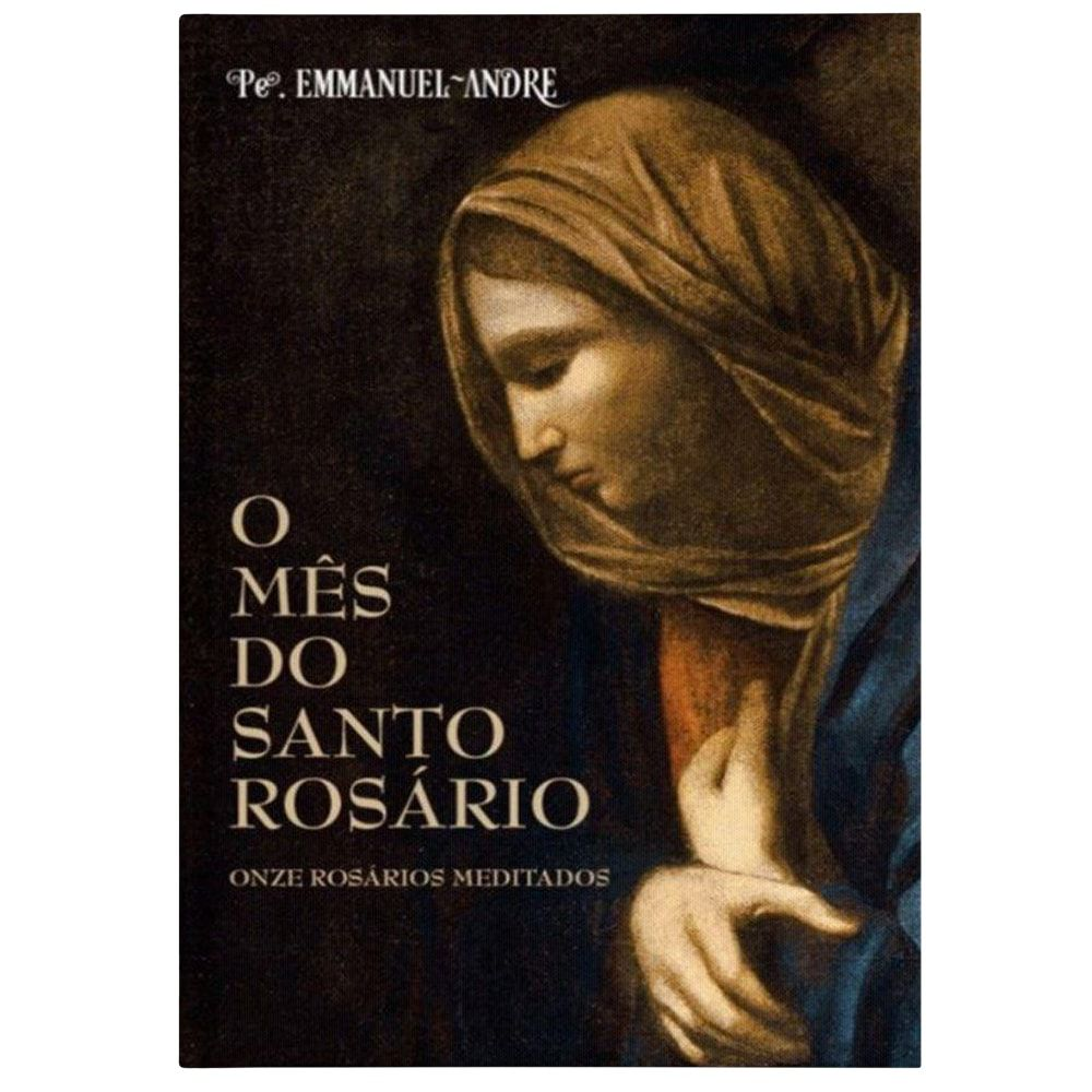 O Mês do Santo Rosário: Onze Rosários Meditados - Pe. Emmanuel-André
