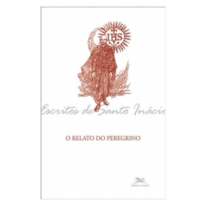 O Relato do Peregrino - S. Inácio de Loyola