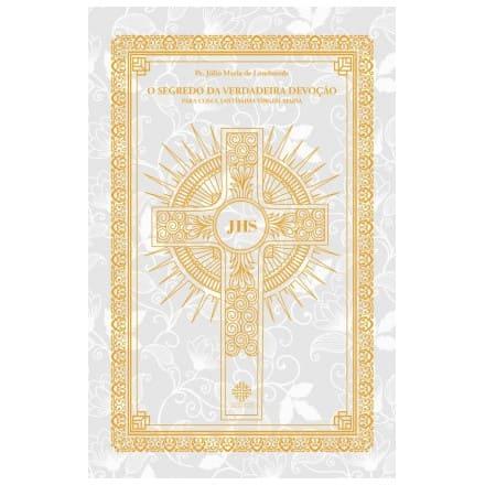 O Segredo da Verdadeira Devoção para com a Santíssima Virgem Maria - Pe. Júlio Maria de Lombaerde
