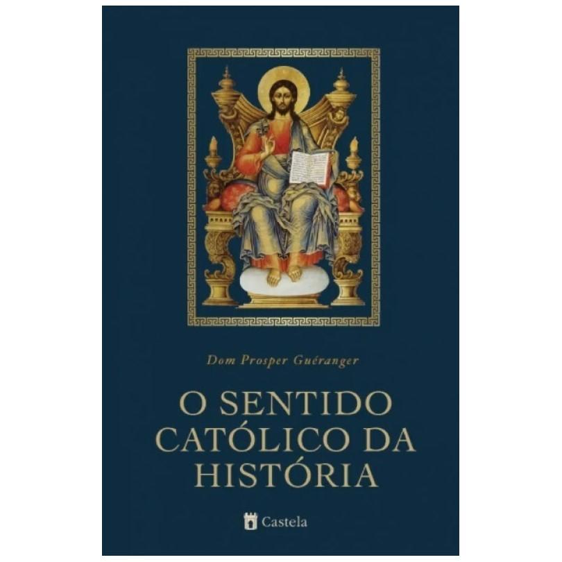 O Sentido Católico da História - Dom Prosper Guéranger