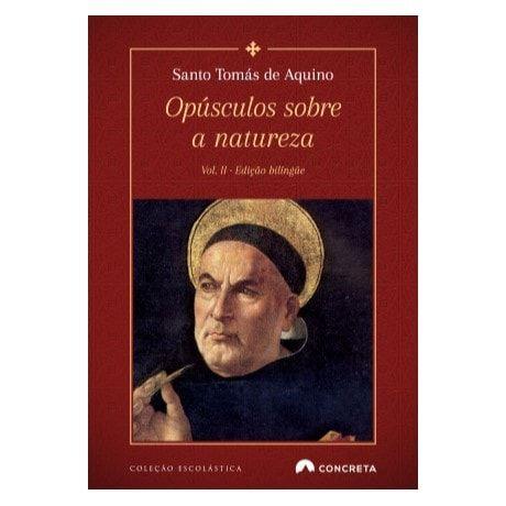 Opúsculos Sobre a Natureza (vol. II) - S. Tomás de Aquino