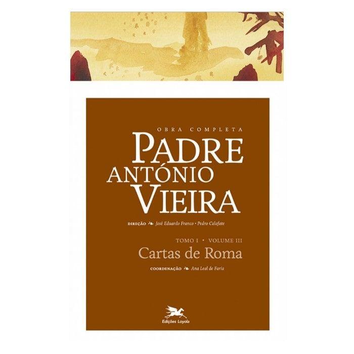 P. António Vieira - Obra Completa - Tomo 1 - Vol. III: Cartas de Roma