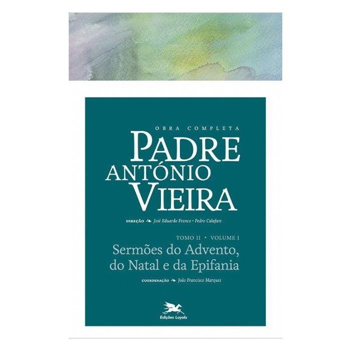 P. António Vieira - Obra completa - Tomo 2 - Vol. I: Sermões do Advento, do Natal e da Epifania