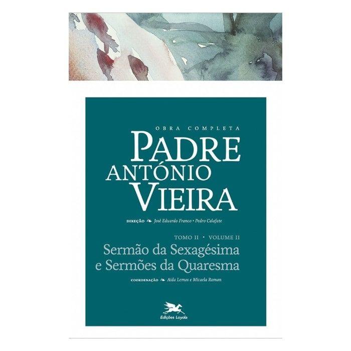 P. António Vieira - Obra completa - Tomo 2 - Vol. II: Sermões da Sexagésima e Sermões da Quaresma