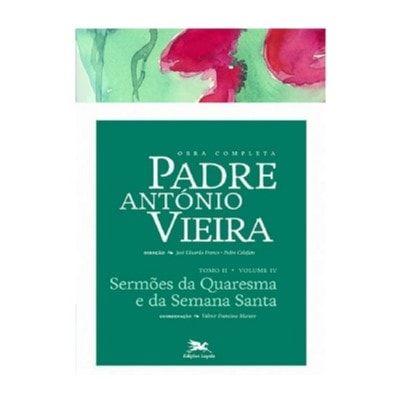 P. António Vieira - Obra completa - Tomo 2 - Vol. IV: Sermões da Quaresma e da Semana Santa