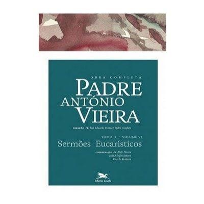 P. António Vieira - Obra completa - Tomo 2 - Vol. VI: Sermões Eucarísticos