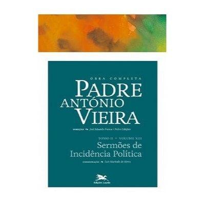 P. António Vieira - Obra completa - Tomo 2 - Vol. XIII: Sermões de Incidência Política