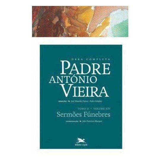 P. António Vieira - Obra completa - Tomo 2 - Vol. XIV: Sermões Fúnebres