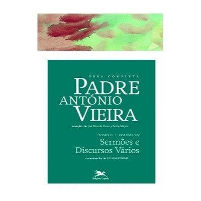 P. António Vieira - Obra completa - Tomo 2 - Vol. XV: Sermões e Discursos Vários