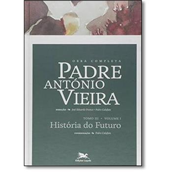 P. António Vieira - Obra completa - Tomo 3 - Vol. I: História do Futuro e Voz de Deus ao Mundo