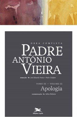 P. António Vieira - Obra completa - Tomo 3 - Vol. III: Apologia das Coisas Profetizadas
