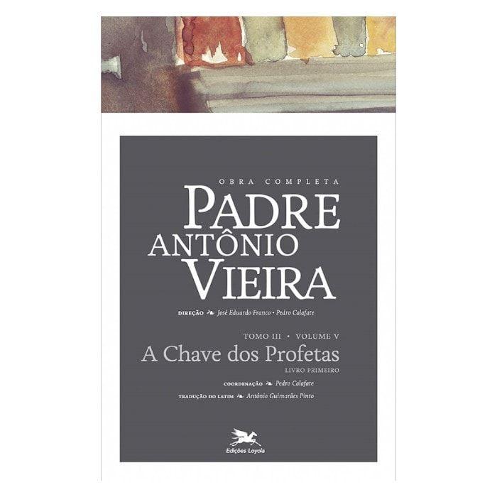 P. António Vieira - Obra completa - Tomo 3 - Vol. V: A Chave dos Profetas Livro I