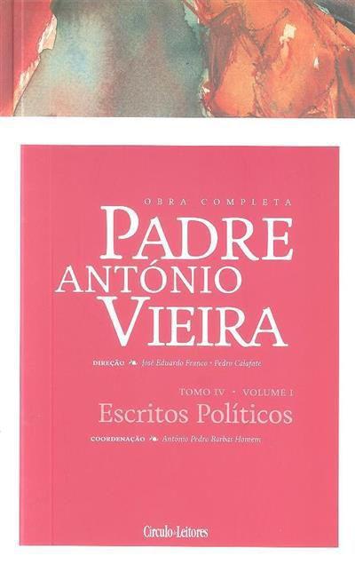P. António Vieira - Obra completa - Tomo 4 - Vol. I: Escritos Políticos