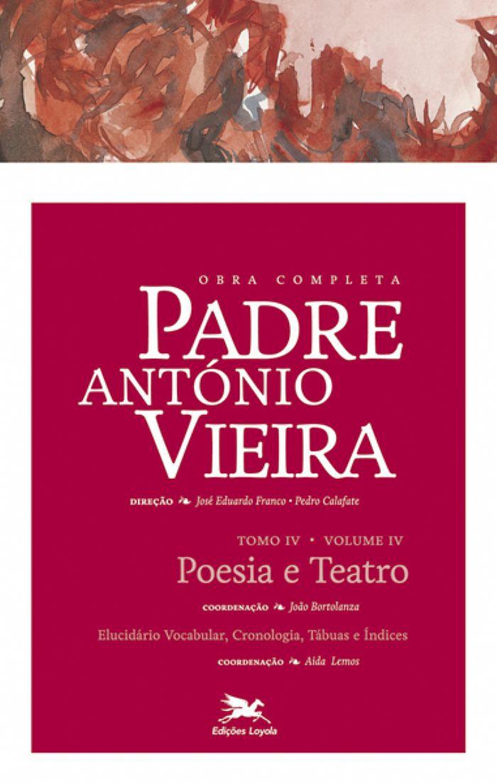 P. António Vieira - Obra completa - Tomo 4 - Vol. IV: Poesia e Teatro