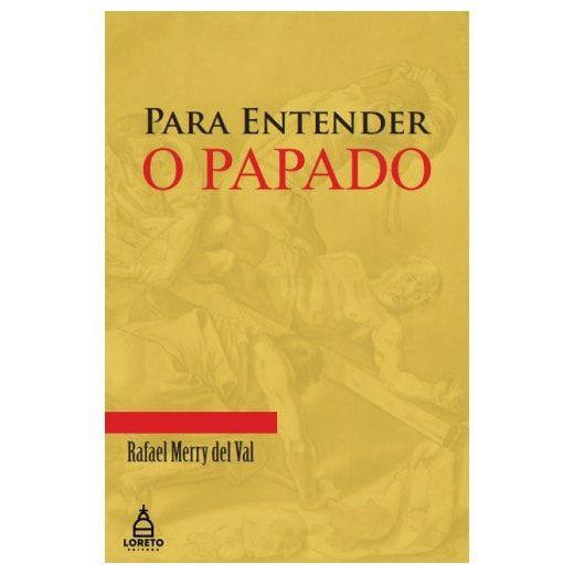 Para Entender o Papado - Rafael Merry del Val