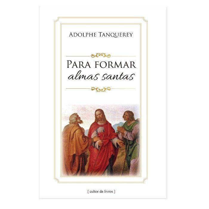 Para Formar Almas Santas - Adolphe Tanquerey