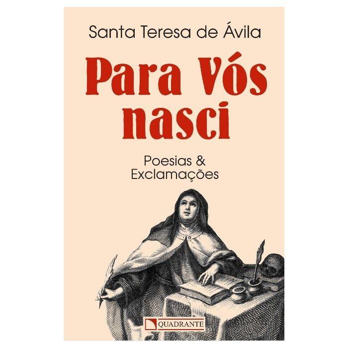 Para Vós Nasci: Poesias e Exclamações - S. Teresa de Ávila
