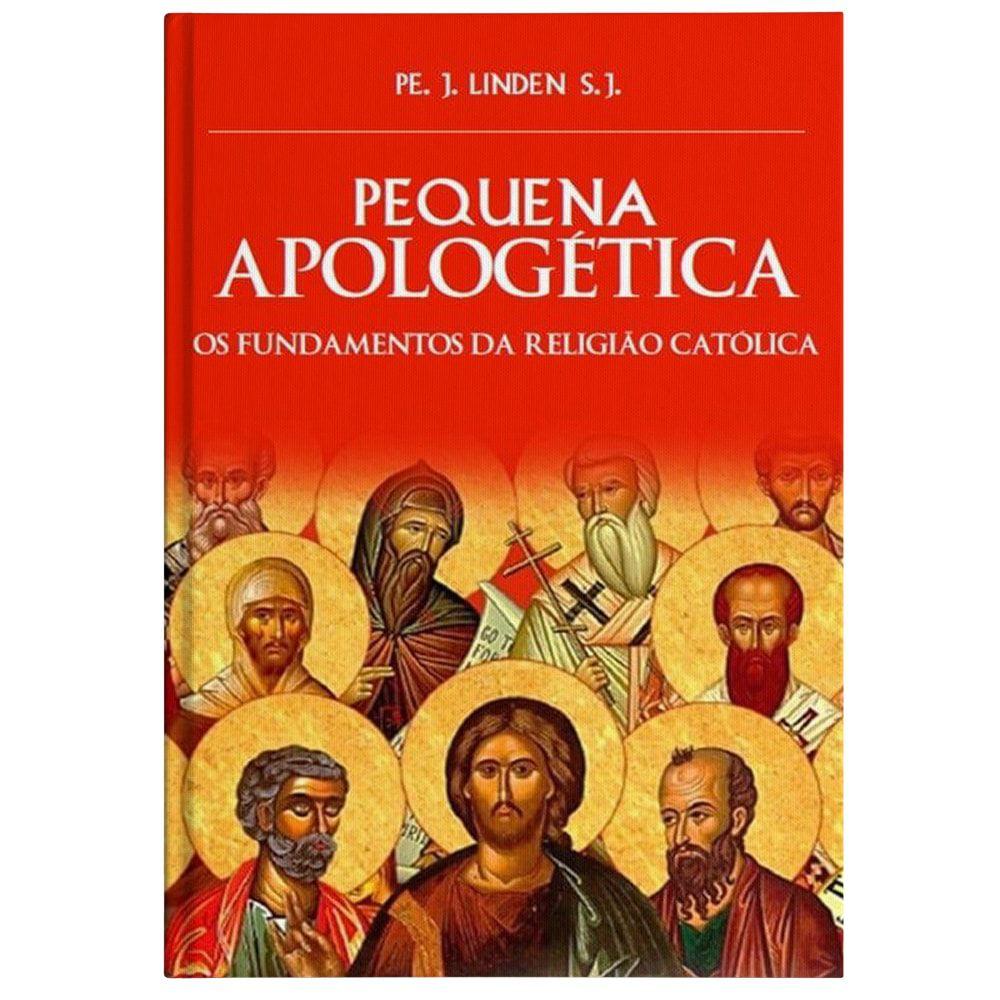 Pequena Apologética: Os Fundamentos da Religião Católica - Pe. J. Linden